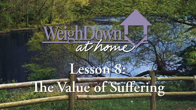 Weigh Down at Home - Lesson 8 - The Value of Suffering