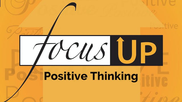 Focus Up Series - Accentuate the Positive - Part 1