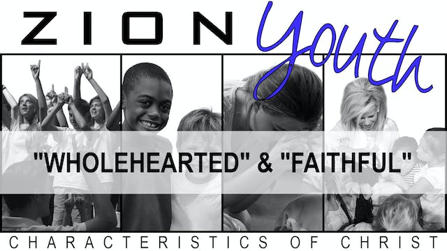 Zion Youth: Characteristics of Christ - Video 6 of 6