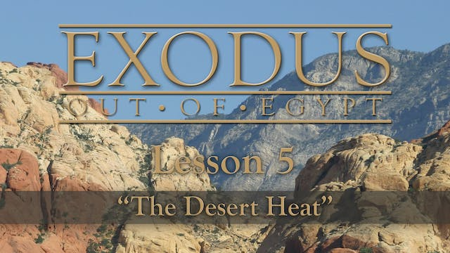Exodus Out of Egypt: The Changes Series - Lesson 5 - The Desert Heat
