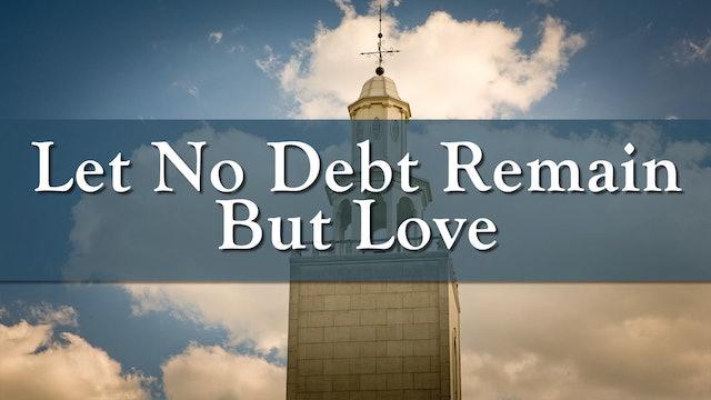 Let No Debt Remain But Love