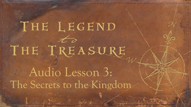Audio Lesson 3 - The Secrets of the Kingdom - The Legend to the Treasure