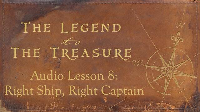 Audio Lesson 8 - Right Ship, Right Captain - The Legend to the Treasure