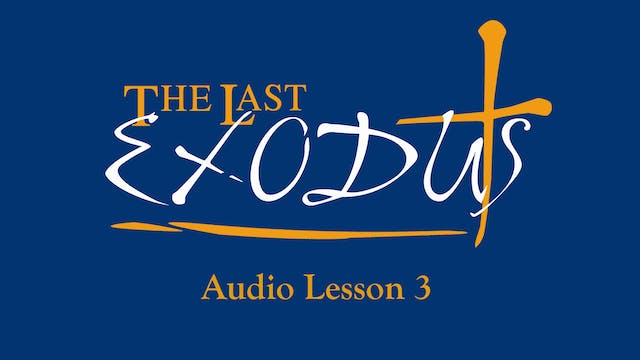 Audio Lesson 3 - The Last Exodus