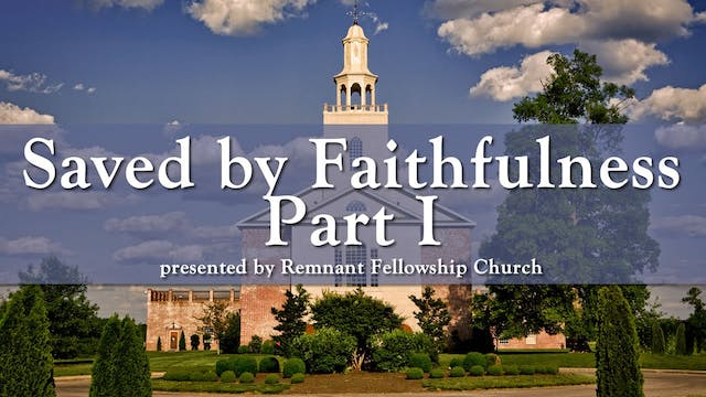 Saved by Faithfulness - Part 1