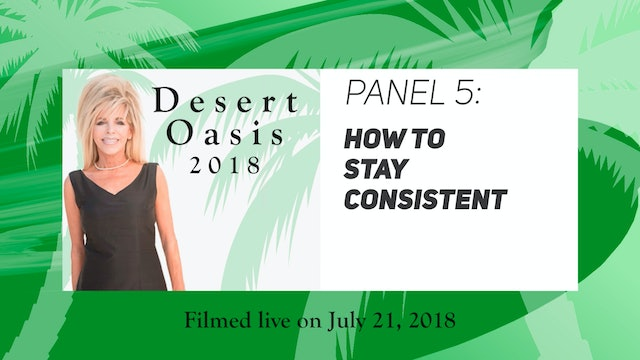 Desert Oasis 2018 - Panel 5 - How to Stay Consistent