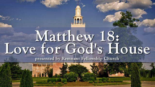 Matthew 18 ... Love for God's House