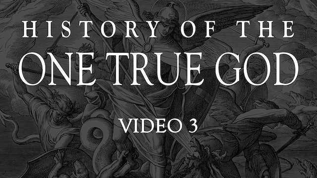 Video 3 - History of the One True God - The First Attack On Man