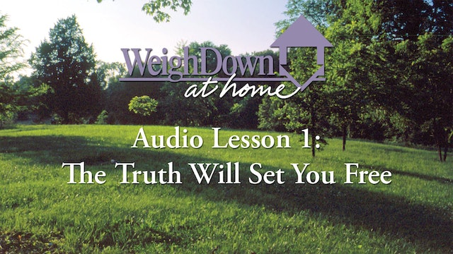 Weigh Down at Home - Audio Lesson 1 - The Truth Will Set You Free
