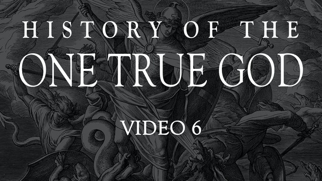 Video 6 - History of the One True God - The Baptism of Sin