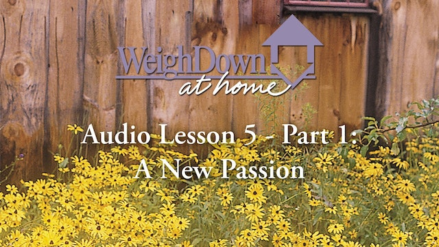 Weigh Down at Home - Audio Lesson 5 - A New Passion