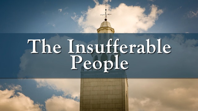 Loving the Unlovely/The Insufferable People