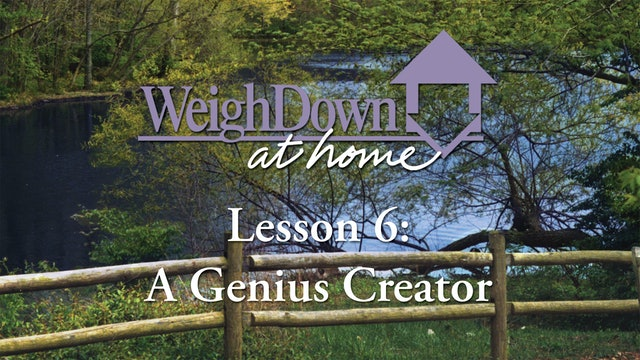 Weigh Down at Home - Lesson 6 - A Genius Creator