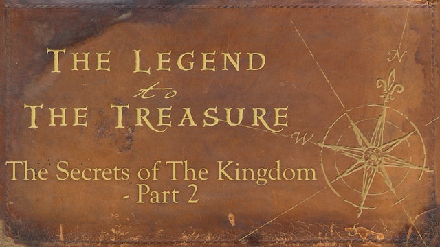 Lesson 6 - The Secrets of the Kingdom Part 2 - The Legend to the Treasure