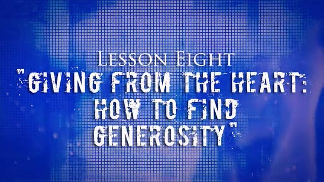 Greed Exposure - Lesson 8 - Giving From the Heart: How to Find Generosity