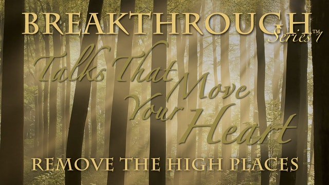 Talks That Move Your Heart - Remove The High Places