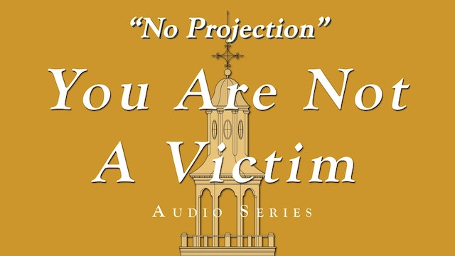 You Are Not a Victim - No Projection Part 4 of 4