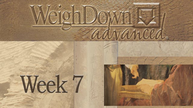 Weigh Down Advanced - Week 7