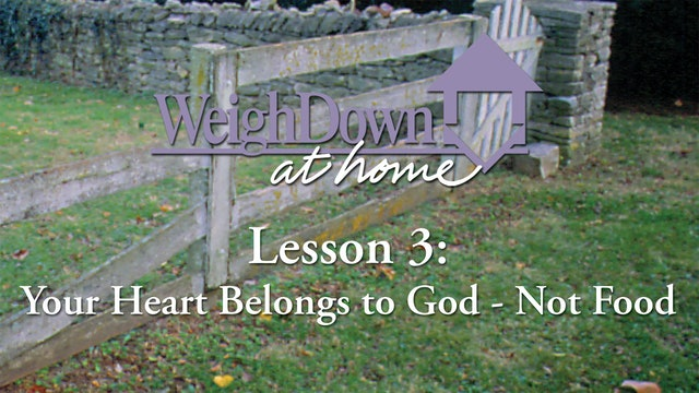 Weigh Down at Home - Lesson 3 - Your Heart Belongs to God - Not Food