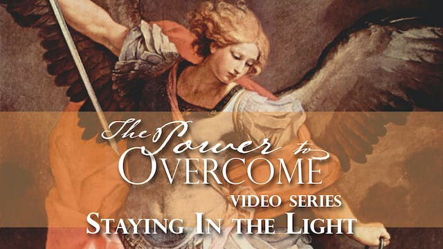 Staying In the Light - The Power To Overcome - Part 1