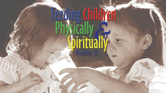 Feeding Children Physically & Spiritually - Audio Lesson 3