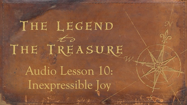 Audio Lesson 10 - Inexpressible Joy - The Legend to the Treasure