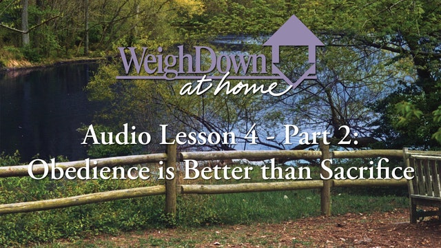 Weigh Down at Home - Audio Lesson 4 - Obedience is Better than Sacrifice