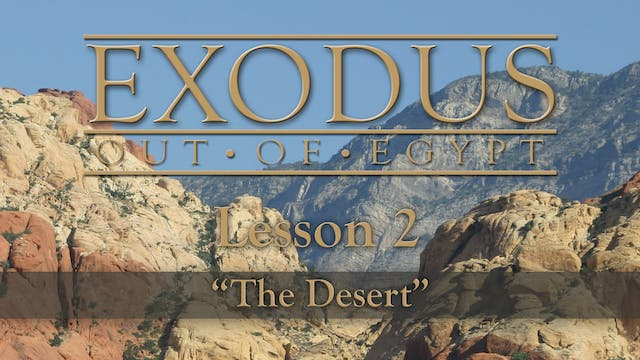 Exodus Out of Egypt: The Changes Series - Lesson 2 - The Desert
