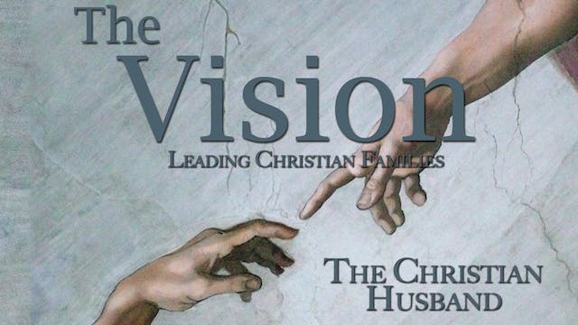 The Vision: Leading Christian Familie...