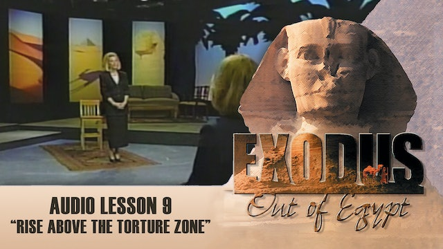 Rise Above the Torture Zone - Audio Lesson 9 - Original Exodus Out of Egypt