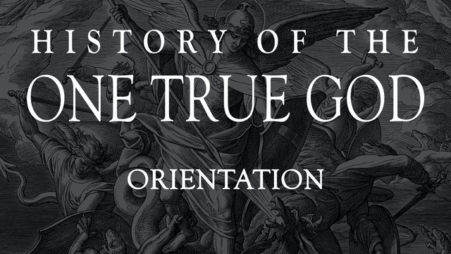 History of the One True God Orientation