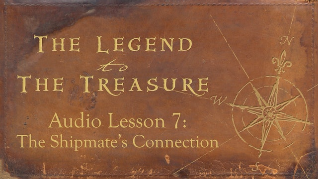 Audio Lesson 7 - The Shipmate's Connection - The Legend to the Treasure