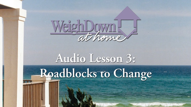 Weigh Down at Home - Audio Lesson 3 - Roadblocks to Change