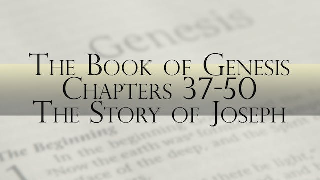 The Book of Genesis, Chapter 37-50: T...