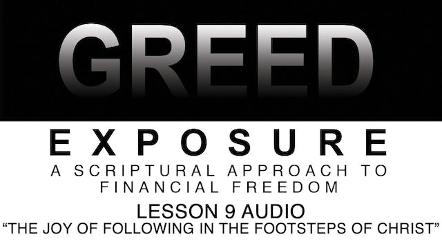 Greed Exposure - Audio Lesson 9 -The Joy of Following in the Footsteps of Christ