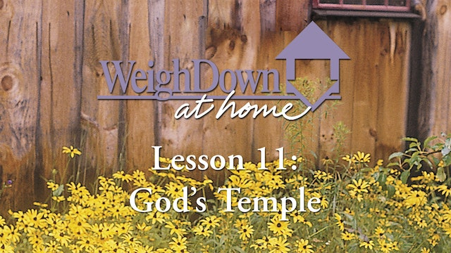 Weigh Down at Home - Lesson 11 - God's Temple