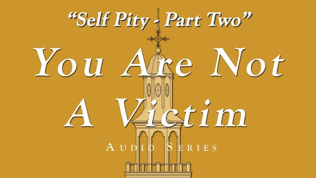 You Are Not a Victim - Self Pity - Pa...