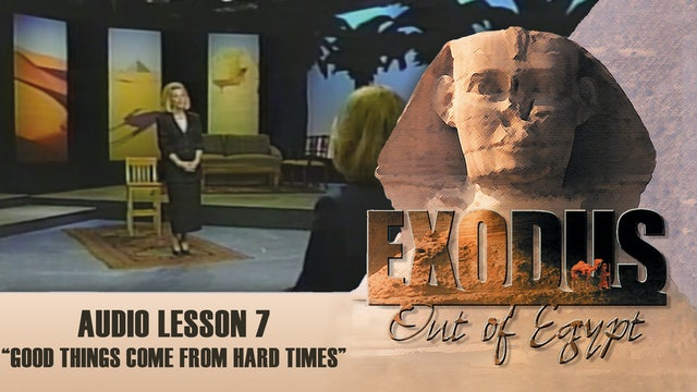 Good Things Come From Hard Times - Audio Lesson 7 - Original Exodus Out of Egypt