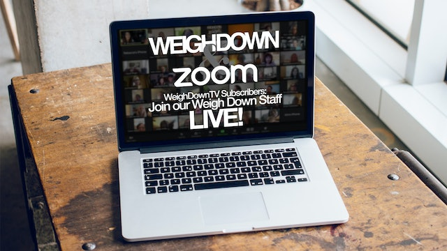 Weigh Down & Zoom LIVE Chat - July 26, 2021