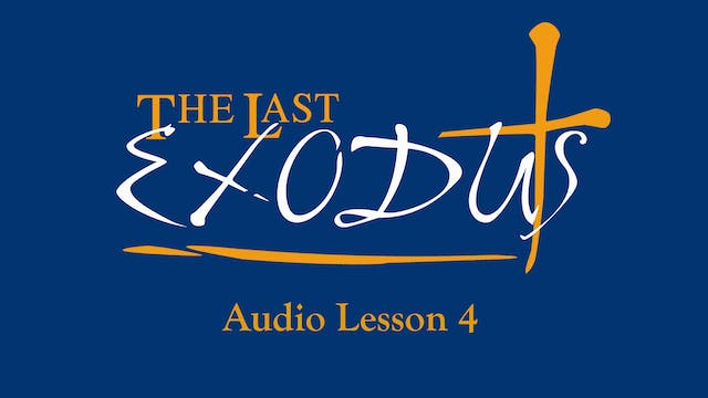 Audio Lesson 4 - The Last Exodus