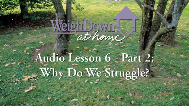 Weigh Down at Home - Audio Lesson 6 - Why Do We Struggle