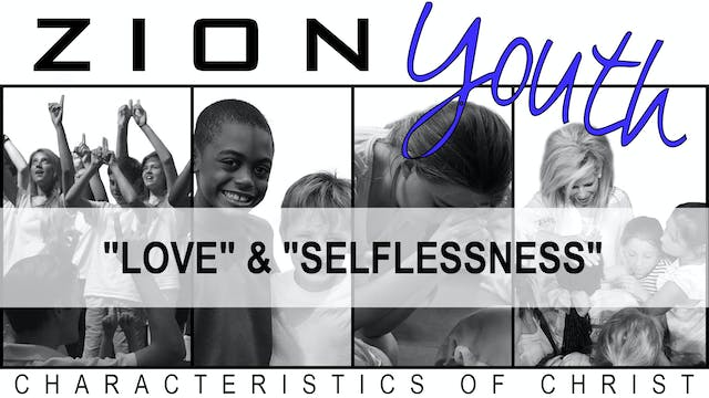 Zion Youth: Characteristics of Christ - Video 1 of 6