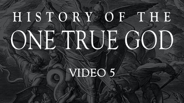 Video 5 - History of the One True God...