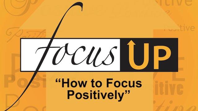 Focus Up Series - How to Focus Positi...