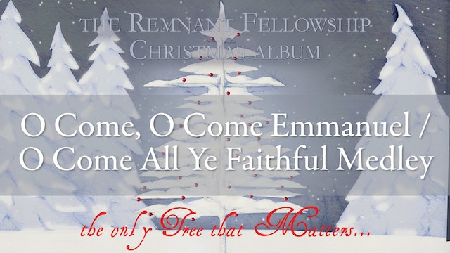 O Come, O Come Emmanuel - O Come All Ye Faithful