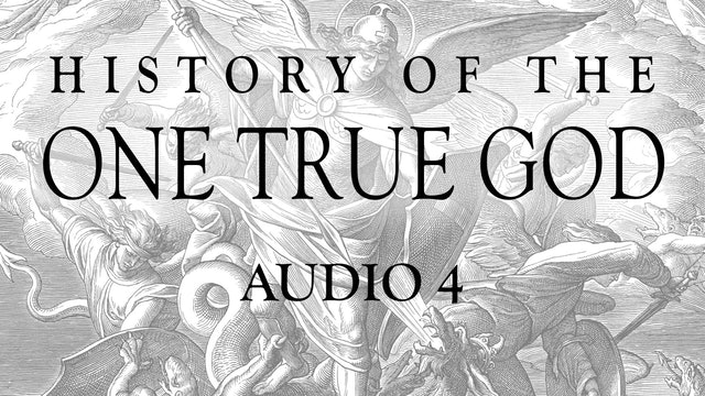 Audio 4 - History of the One True God