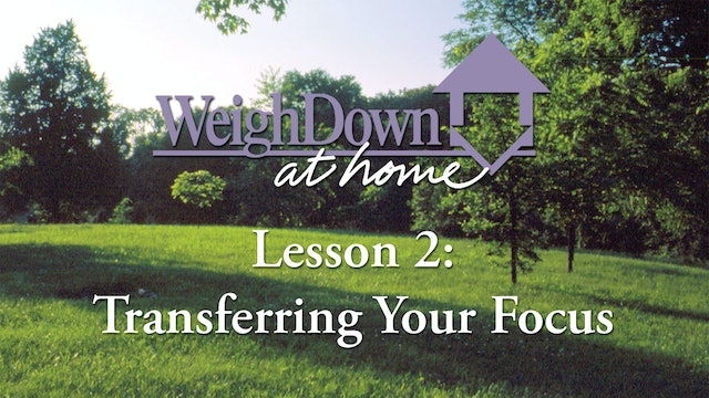 Weigh Down at Home - Lesson 2 - Transferring Your Focus