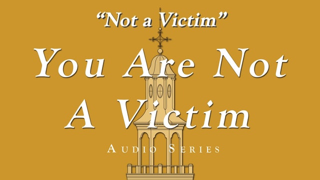 You Are Not a Victim - Not a Victim - Part 3 of 4