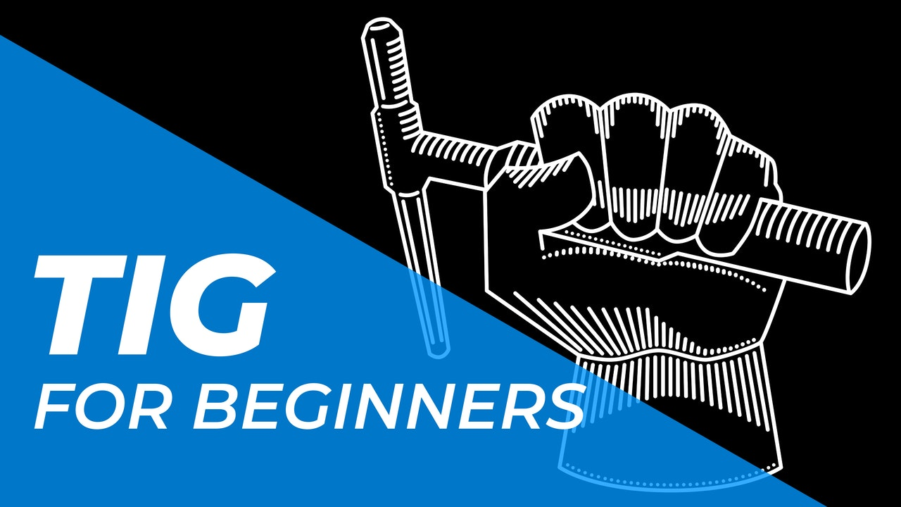 TIG > For Beginners