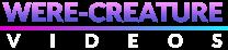 Were-Creature Videos